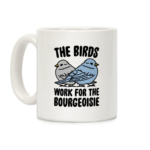 The Birds Work For The Bourgeoisie Coffee Mug