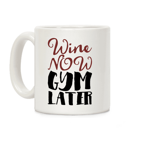Wine Now Gym Later Coffee Mug