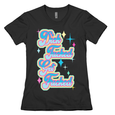 Dick Tucked Get F***ed Womens T-Shirt