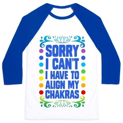 Sorry I Can't, I Have to Align My Chakras Baseball Tee