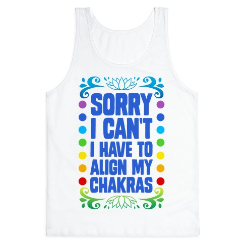 Sorry I Can't, I Have to Align My Chakras Tank Top