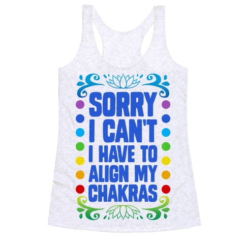 Sorry I Can't, I Have to Align My Chakras Racerback Tank Top