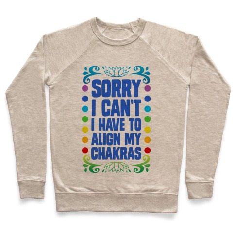 Sorry I Can't, I Have to Align My Chakras Pullover