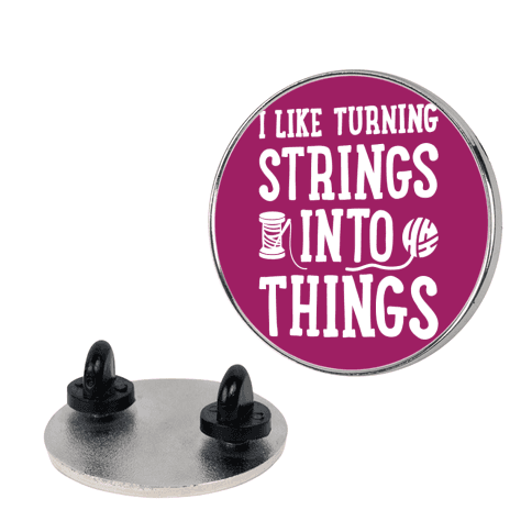 I Like Turning Strings Into Things pin