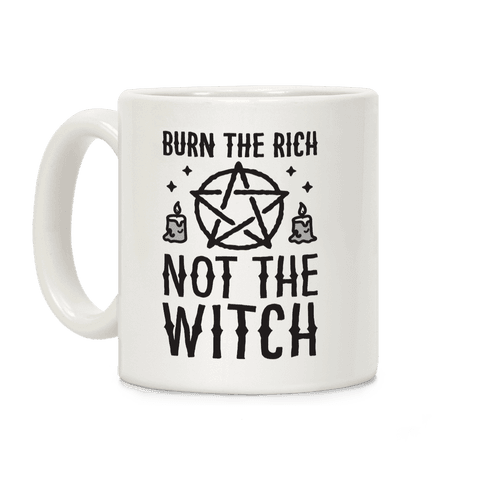 Burn The Rich Not The Witch Coffee Mug