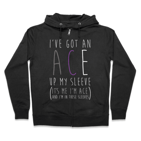 I've Got An Ace Up My Sleeve Zip Hoodie