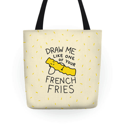 Draw Me Like One Of Your French Fries Tote