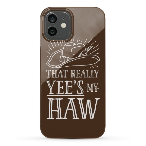 That Really Yee's My Haw Phone Case