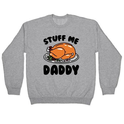 Stuff Me Daddy Turkey Parody Pullover
