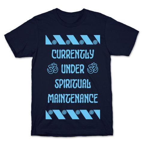 Currently Under Spiritual Maintenance T-Shirt