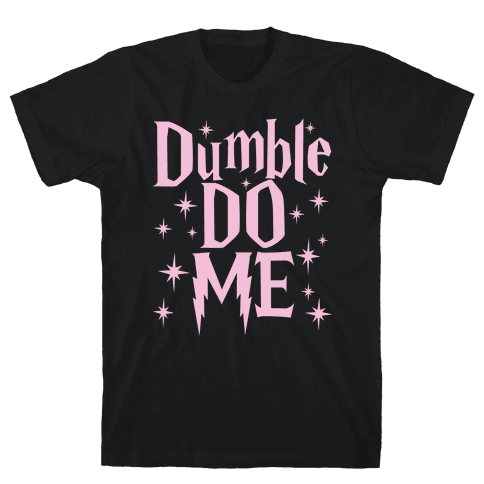 Dumble-Do Me Mens T-Shirt