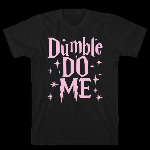 Dumble-Do Me Mens T-Shirt