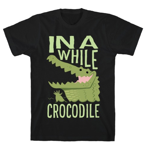 In a While, Crocodile T-Shirt