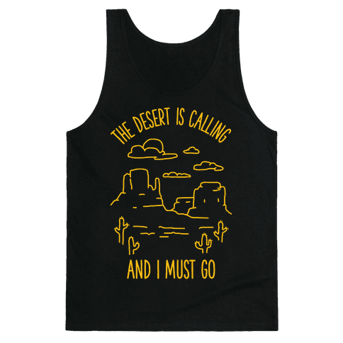 The Desert Is Calling and I Must Go Tank Top