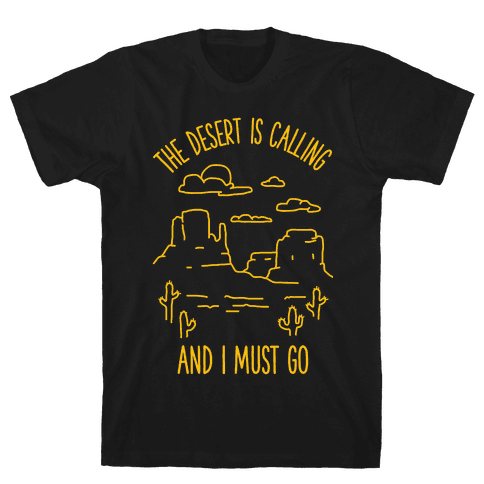 The Desert Is Calling and I Must Go Mens T-Shirt