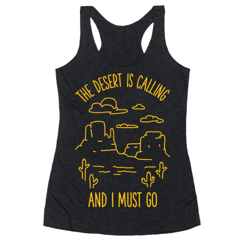 The Desert Is Calling and I Must Go Racerback Tank Top