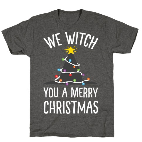We Witch You A Merry Christmas T-Shirt