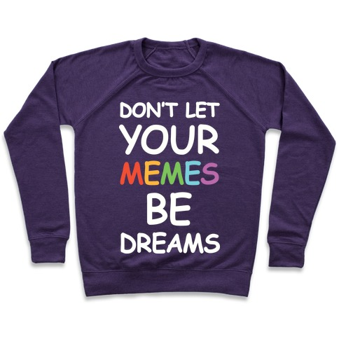 Don't Let Your Memes Be Dreams Pullover