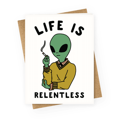 Life is Relentless Smoking Alien Greeting Card