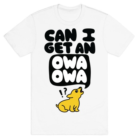 Can I Get An Owa Owa!? T-Shirt