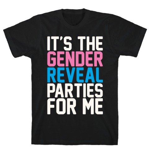 It's The Gender Reveal Parties For Me Parody White Print T-Shirt