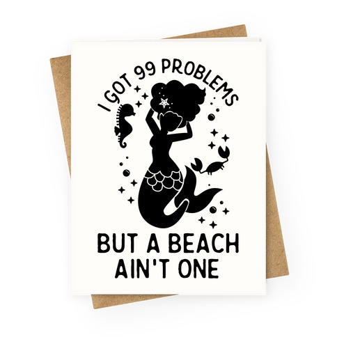 I Got 99 Problems But a Beach Ain't One Greeting Card