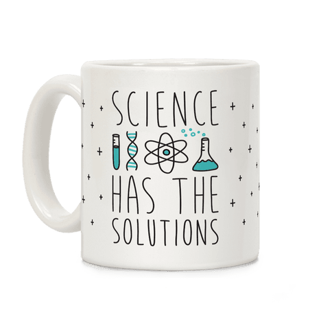 Science Has The Solutions Coffee Mug
