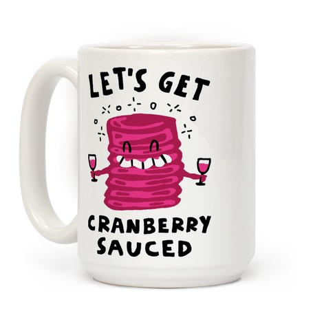 Let's Get Cranberry Sauced Thanksgiving Coffee Mug