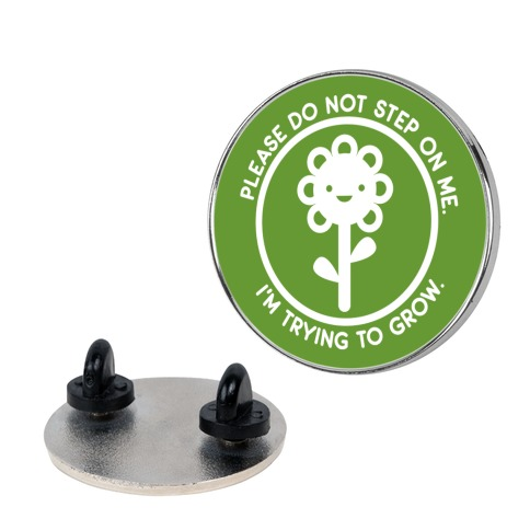 Please Do Not Step On Me I'm Trying To Grow Flower Pin