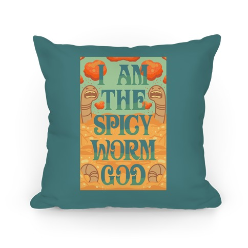 I Am The Spicy Worm God Pillow