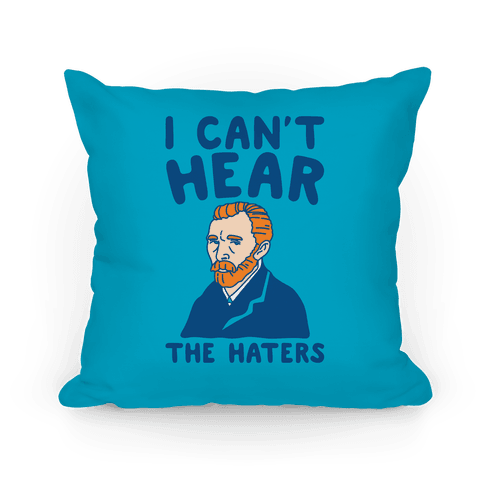 I Can't Hear The Haters Vincent Van Gogh Parody Pillow