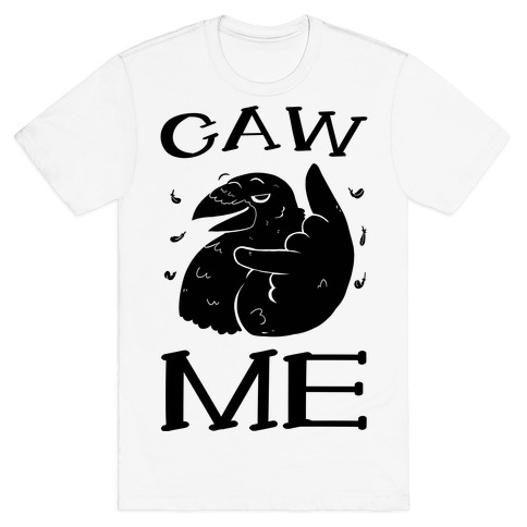Caw Me T-Shirt