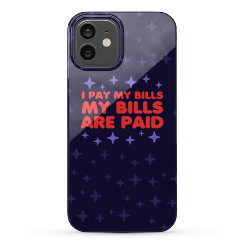 I Pay My Bills My Bills Are Paid Phone Case