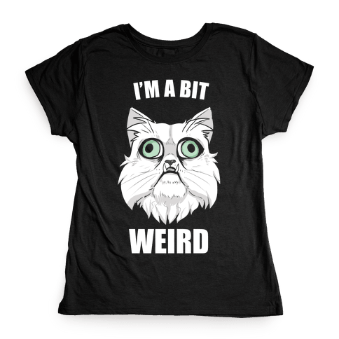 I'm A Bit Weird Womens T-Shirt