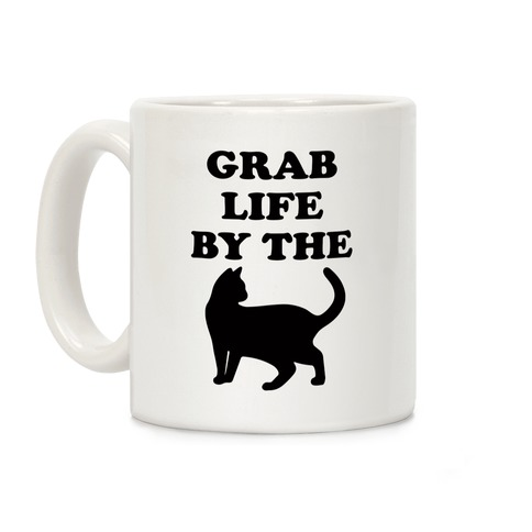 Grab Life By The Pussy Coffee Mug