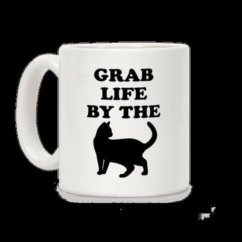 Grab Life By The Pussy Coffee Mug