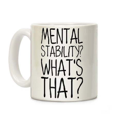 Mental Stability? What's That? Coffee Mug