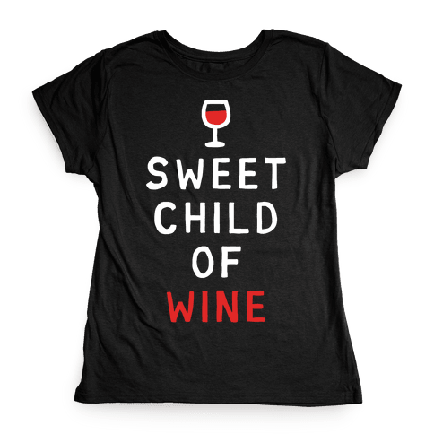 Sweet Child Of Wine Womens T-Shirt