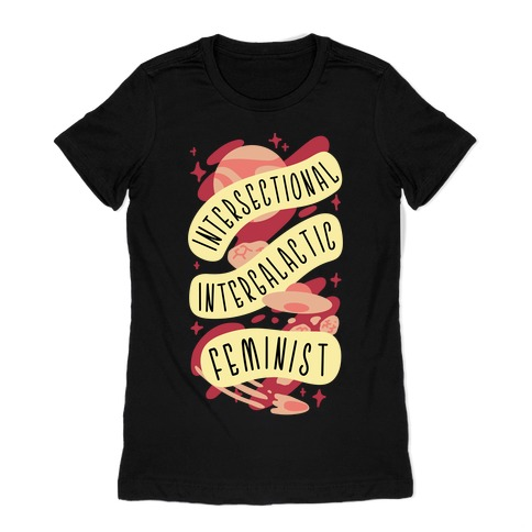 Intersectional Intergalactic Feminist Womens T-Shirt