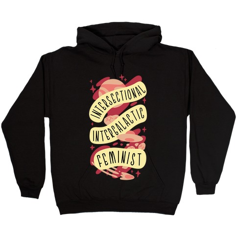Intersectional Intergalactic Feminist Hooded Sweatshirt