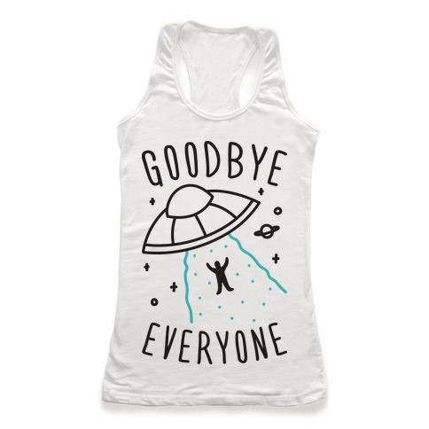 Goodbye Everyone Abduction Racerback Tank Top