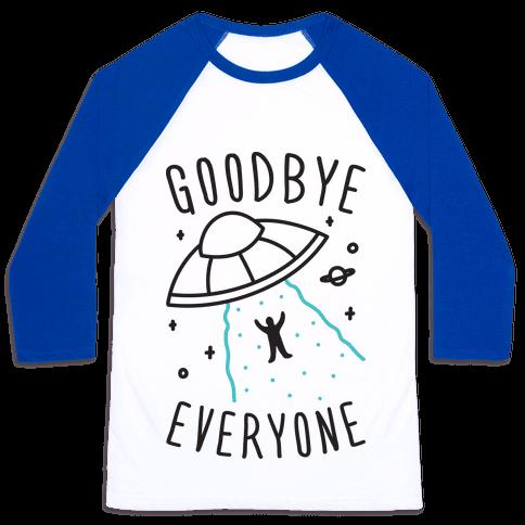 Goodbye Everyone Abduction Baseball Tee