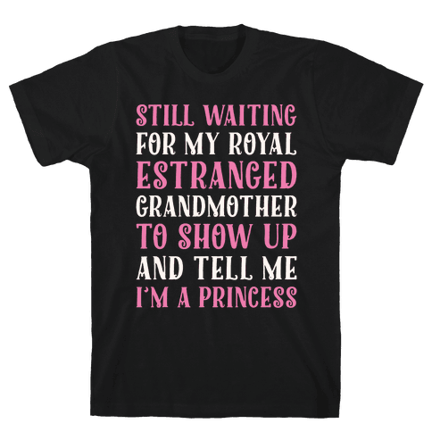 Still Waiting For My Royal Estranged Grandmother To Show Up And Tell me I'm A Princess Parody White Print Mens T-Shirt