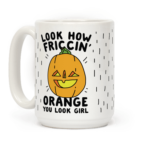 Look How Friccin' Orange You Look Girl Coffee Mug