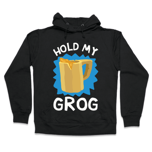 Hold My Grog Hooded Sweatshirt