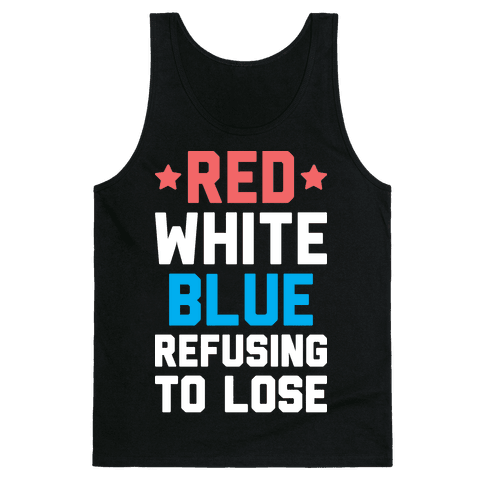 Red, White, Blue, Refusing To Lose Tank Top