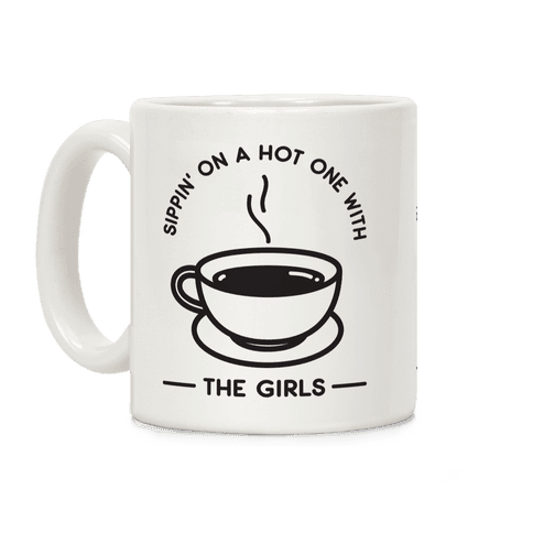 Sippin' On A Hot One With The Girls Coffee Mug