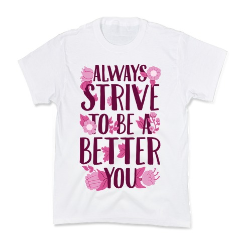 Always Strive To Be A Better You Kids T-Shirt