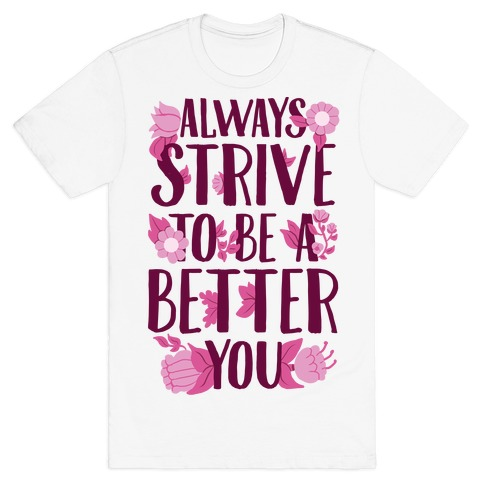 Always Strive To Be A Better You T-Shirt