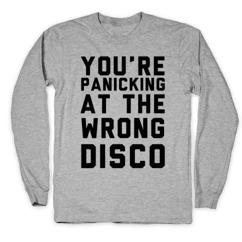 You're Panicking at the Wrong Disco Long Sleeve T-Shirt
